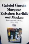 """""""Zwischen Moskau und Karibik"""" versammelt frühe Reportagen von Gabriel Garcia Marquez."""