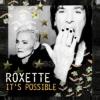 """Mit """"It's Possible"""" veröffentlichen Roxette die falsche Version als Vorab-Single."""