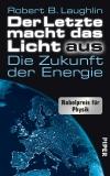 """Noch 200 Jahre bleiben für die Energiewende. In """"Der Letzte macht das Licht aus"""" schreibt Robert B. Laughlin, wie die Welt dann aussehen könnte."""
