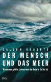 Callum Roberts hat eine Kulturgeschichte des Meeres geschrieben - und einen Appell zu seiner Rettung.