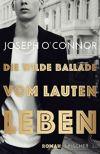 """Cover des Romans """"Die wilde Ballade vom lauten Leben"""" von Joseph O'Connor"""