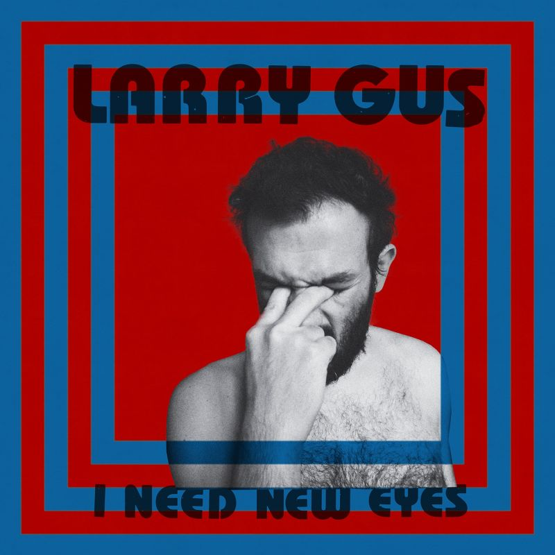 Cover des Albums I Need New Eyes von Larry Gus bei DFA