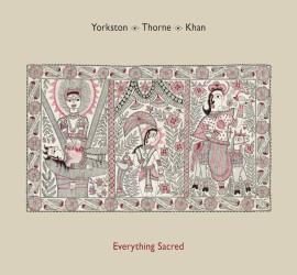 Cover des Albums Everything Sacred von Yorkston/Thorne/Khan Kritik Rezension