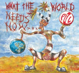 PiL What The World Needs Now Public Image Ltd Kritik Rezension