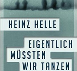 Eigentlich müssten wir tanzen Heinz Helle Kritik Rezension