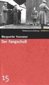 Marguerite Yorcenar Der Fangschuss Kritik Rezension