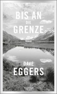 Bis an die Grenze Dave Eggers Kritik Rezension