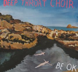 Deep Throat Choir Be OK Kritik Rezension