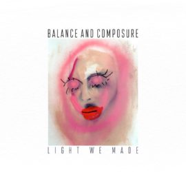 Balance And Composure Light We Made Kritik Rezension