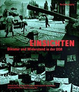 Einsichten. Diktatur und Widerstand in der DDR Kritik Rezension