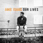 Jake Isaac Our Lives Kritik Rezension