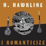 H. Hawkline I Romanticize Kritik Rezension