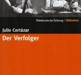 Der Verfolger Julio Cortázar Kritik Rezension