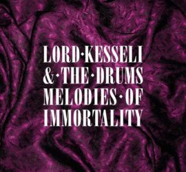 Melodies Of Immortality Lord Kesseli & The Drums Review Kritik
