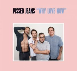 Why Love Now Pissed Jeans Review Kritik