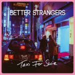 Taxi For Susie Better Strangers Review Kritik