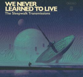 The Sleepwalk Transmissions We Never Learned To Live Review Kritik