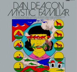 Dan Deacon Mystic Familiar Review Kritik
