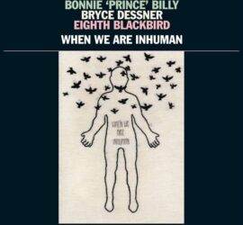 Bonnie Prince Billy When We Are Inhuman: Live 2018 Review Kritik