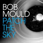 Bob Mould Patch The Sky Review Kritik