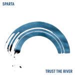 Sparta Trust The River Review Kritik