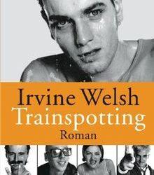 Irvine Welsh Trainspotting Rezension