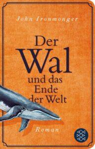 John Ironmonger Der Wal und das Ende der Welt Kritik Rezension
